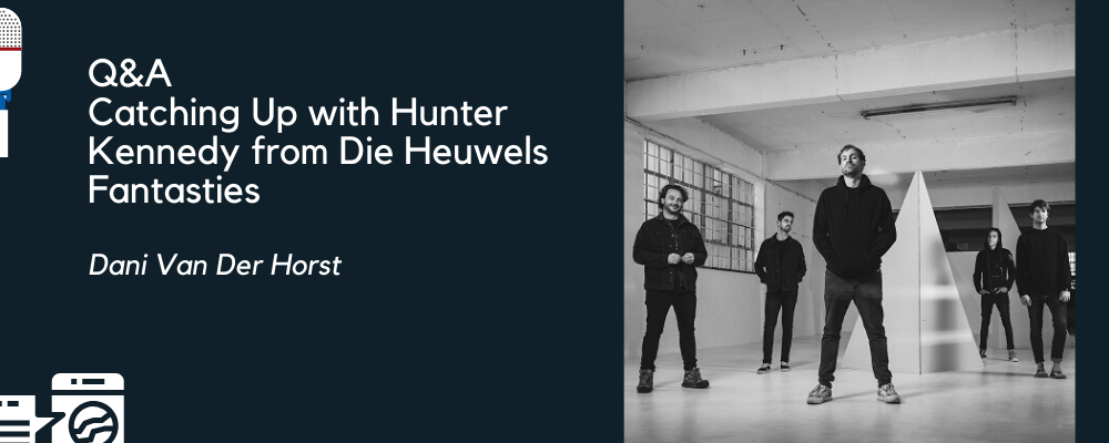 Q&A Catching Up with Hunter Kennedy from Die Heuwels Fantasties